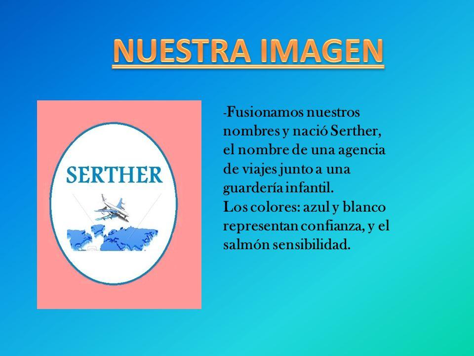 - Fusionamos nuestros nombres y nació Serther, el nombre de una agencia de viajes junto a una guardería infantil. Los colores: azul y blanco represent