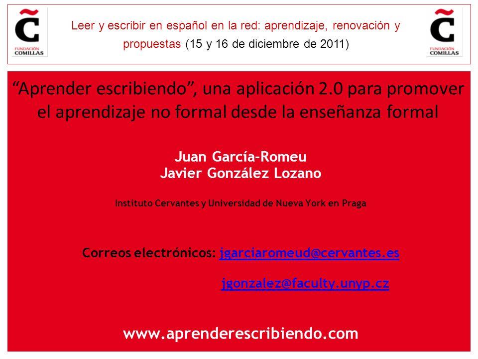 E Leer y escribir en español en la red: aprendizaje, renovación y propuestas (15 y 16 de diciembre de 2011) Juan García-Romeu Javier González Lozano I