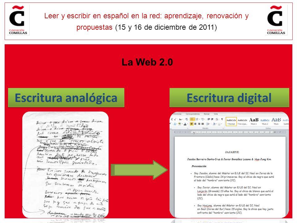 E Leer y escribir en español en la red: aprendizaje, renovación y propuestas (15 y 16 de diciembre de 2011) Escritura digital Escritura analógica La Web 2.0