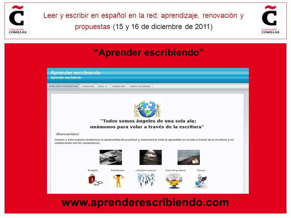 E Leer y escribir en español en la red: aprendizaje, renovación y propuestas (15 y 16 de diciembre de 2011) www.aprenderescribiendo.com Aprender escribiendo