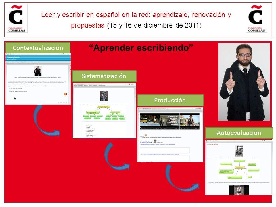 E Leer y escribir en español en la red: aprendizaje, renovación y propuestas (15 y 16 de diciembre de 2011) Contextualización Sistematización Producción Autoevaluación Aprender escribiendo