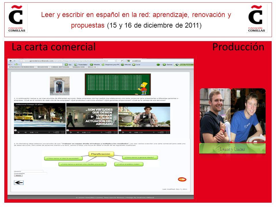 E Leer y escribir en español en la red: aprendizaje, renovación y propuestas (15 y 16 de diciembre de 2011) Lasse y Lucas La carta comercial Producció