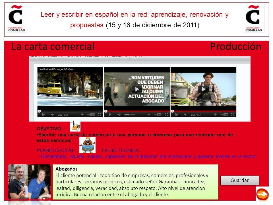 E Leer y escribir en español en la red: aprendizaje, renovación y propuestas (15 y 16 de diciembre de 2011) La carta comercial Producción Guardar Abogados El cliente potencial - todo tipo de empresas, comercios, profesionales y particulares.