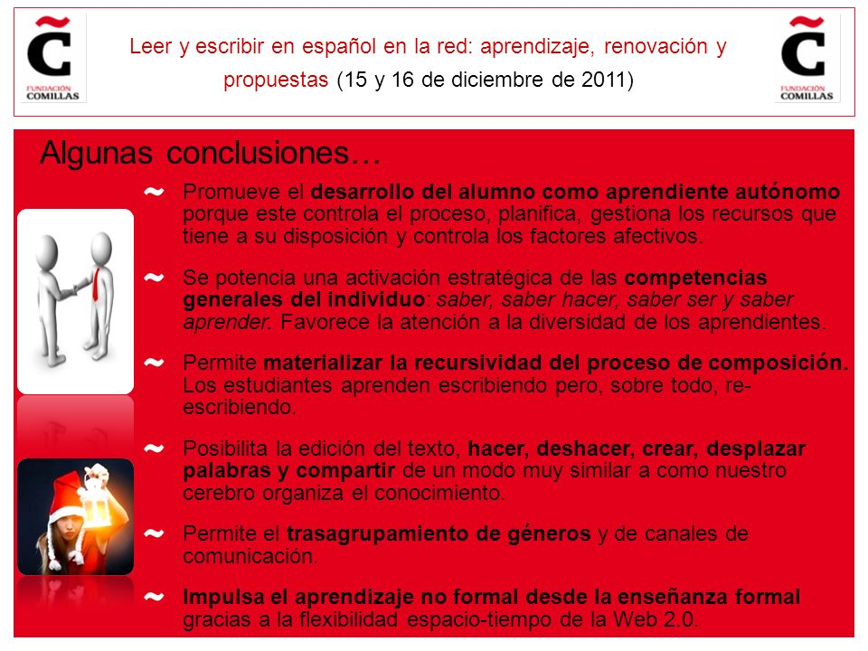 E Leer y escribir en español en la red: aprendizaje, renovación y propuestas (15 y 16 de diciembre de 2011) Algunas conclusiones… Promueve el desarrol