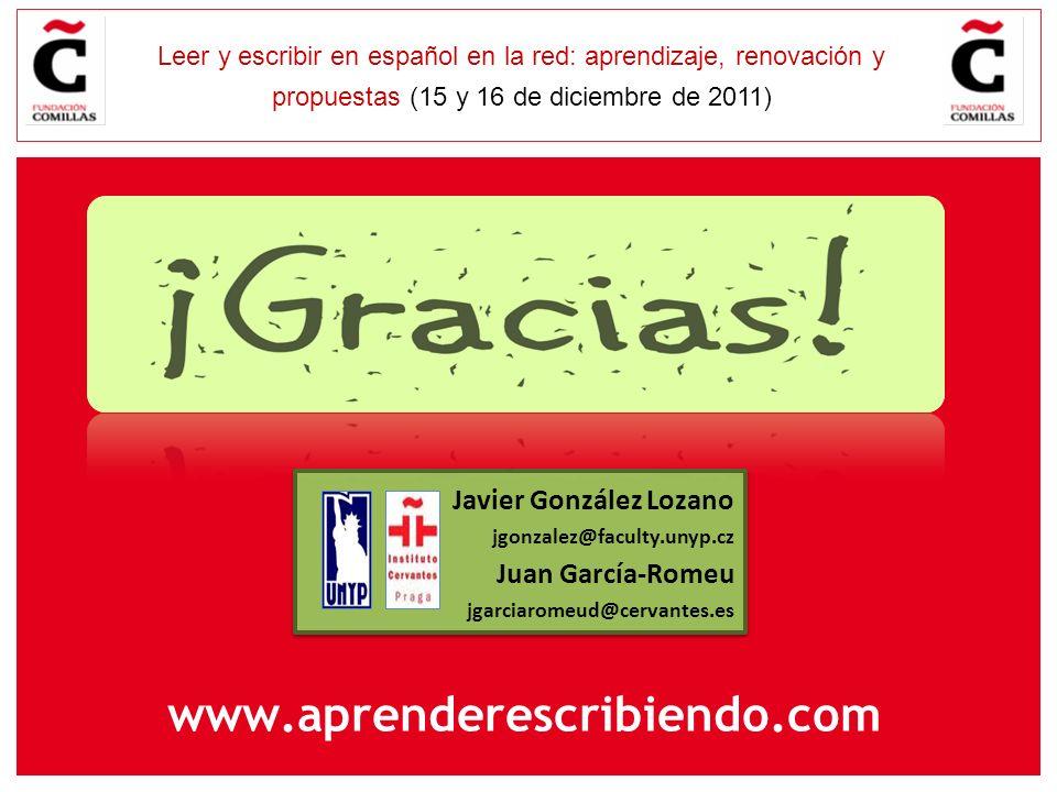 E Leer y escribir en español en la red: aprendizaje, renovación y propuestas (15 y 16 de diciembre de 2011) Javier González Lozano jgonzalez@faculty.u