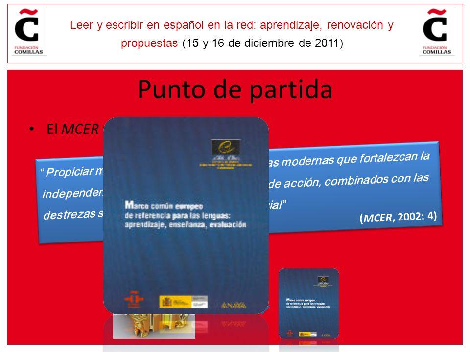 E Leer y escribir en español en la red: aprendizaje, renovación y propuestas (15 y 16 de diciembre de 2011) Punto de partida El MCER propone: Propicia