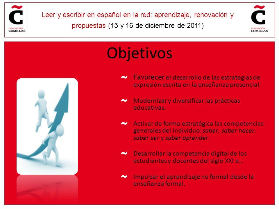 E Leer y escribir en español en la red: aprendizaje, renovación y propuestas (15 y 16 de diciembre de 2011) Objetivos Favorecer el desarrollo de las e
