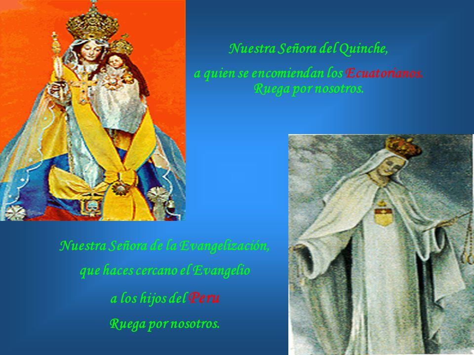 Nuestra Señora de Aparecida, que quisiste ser rescatada de las aguas en el Brasil. Ruega por nosotros. Nuestra Señora de Chiquinquirá, que en tierras
