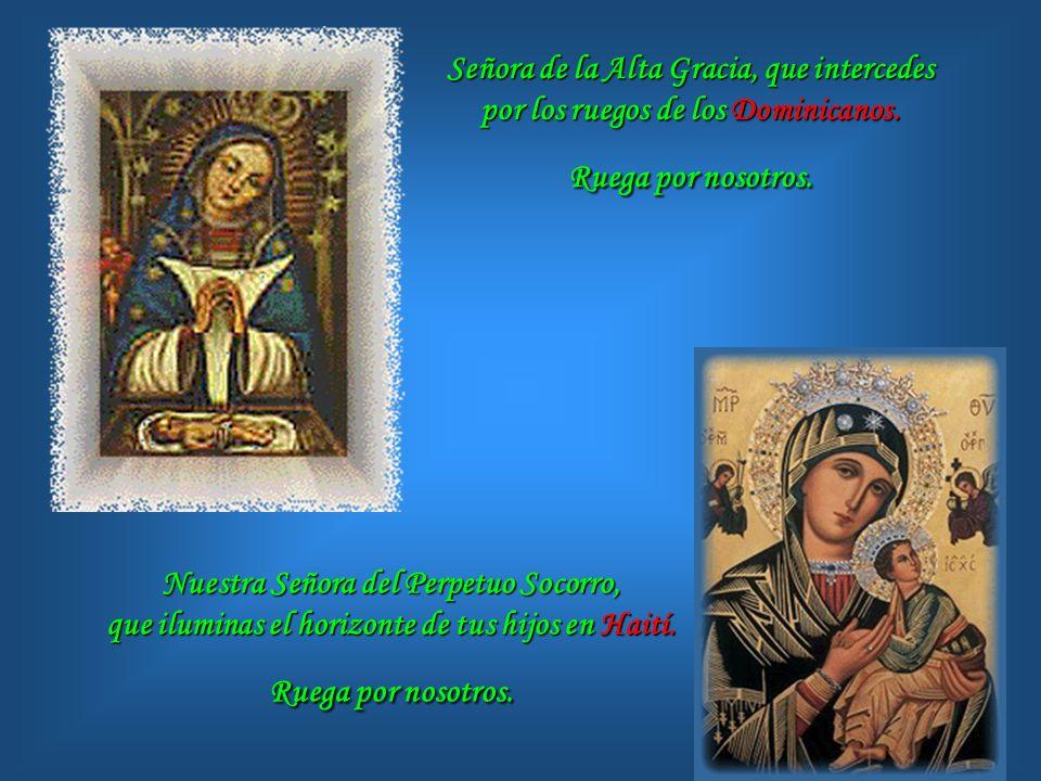 Nuestra Señora de la Providencia, que acompañas a los Puertorriqueños con bondad. Ruega por nosotros. Nuestra Señora de Guadalupe, maternal bendición