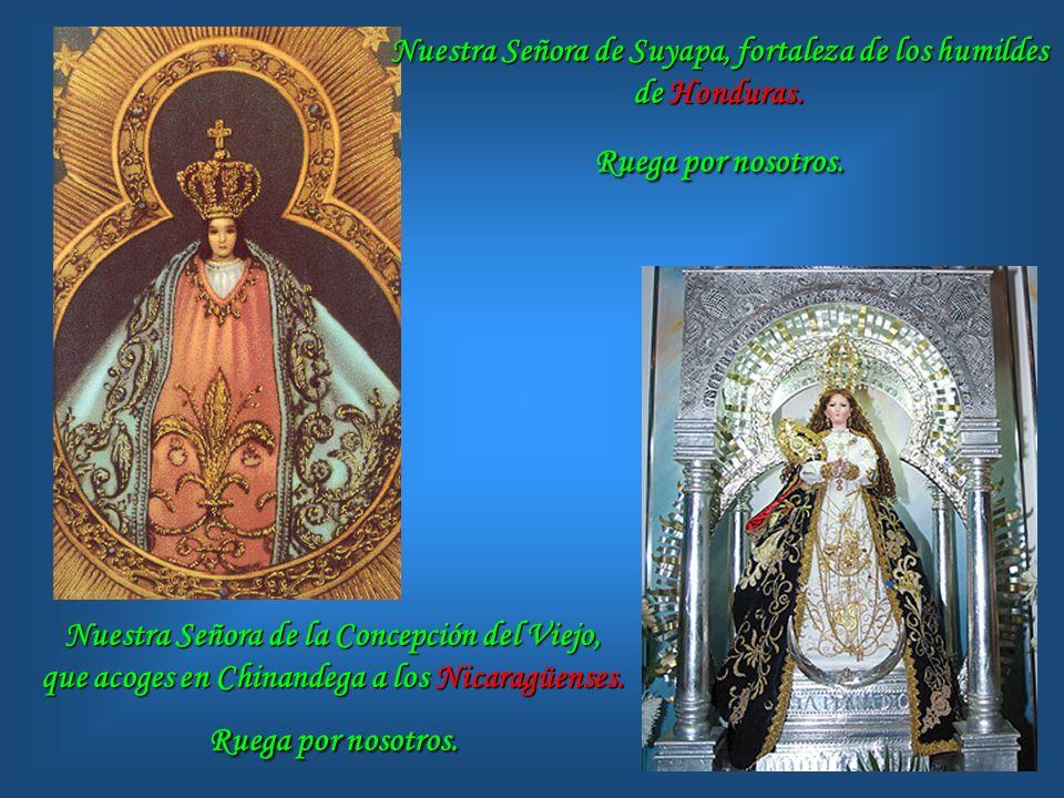 Santa María del Rosario, a quien rezan con piedad filial los Guatemaltecos. Ruega por nosotros. Nuestra Señora de la Paz, impulso y esperanza del Pueb