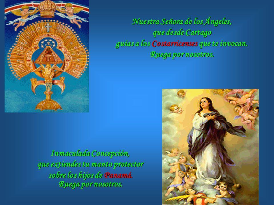 Nuestra Señora de Suyapa, fortaleza de los humildes de Honduras. Ruega por nosotros. Nuestra Señora de la Concepción del Viejo, que acoges en Chinande