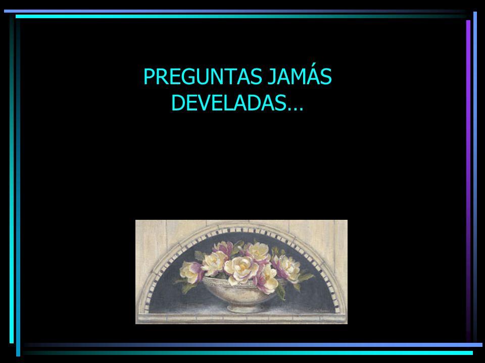 PREGUNTAS JAMÁS DEVELADAS…