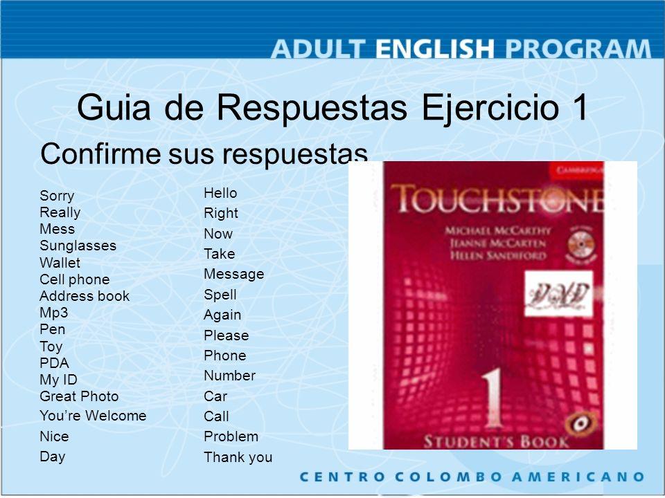 Guia de Respuestas Ejercicio 1 Confirme sus respuestas Sorry Really Mess Sunglasses Wallet Cell phone Address book Mp3 Pen Toy PDA My ID Great Photo Y