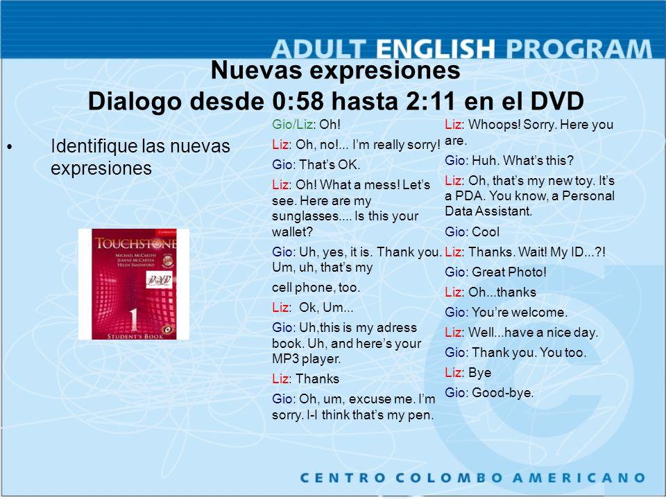 Nuevas expresiones Dialogo desde 0:58 hasta 2:11 en el DVD Identifique las nuevas expresiones Gio/Liz: Oh.
