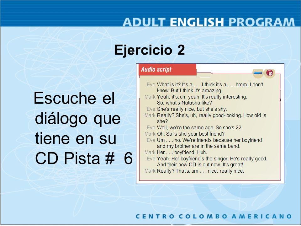 Ejercicio 2 Escuche el diálogo que tiene en su CD Pista # 6