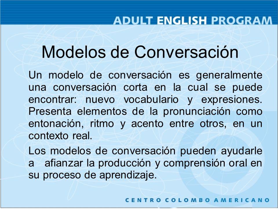 Un modelo de conversación es generalmente una conversación corta en la cual se puede encontrar: nuevo vocabulario y expresiones.