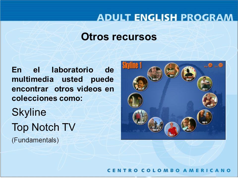 Otros recursos En el laboratorio de multimedia usted puede encontrar otros videos en colecciones como: Skyline Top Notch TV (Fundamentals)