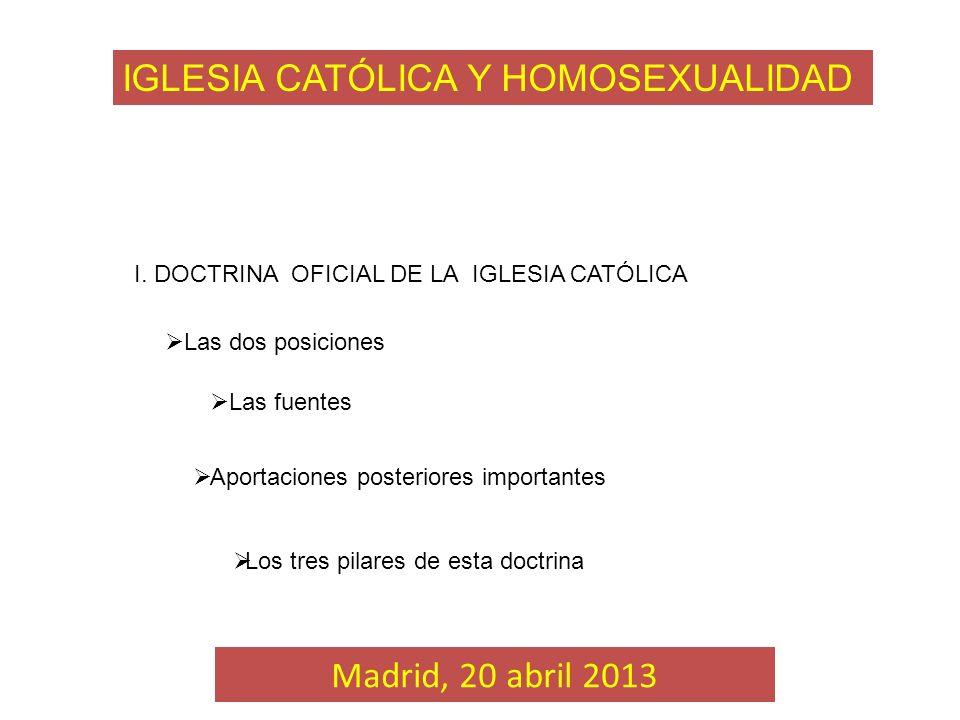 I. DOCTRINA OFICIAL DE LA IGLESIA CATÓLICA Las fuentes Aportaciones posteriores importantes Madrid, 20 abril 2013 Las dos posiciones Los tres pilares