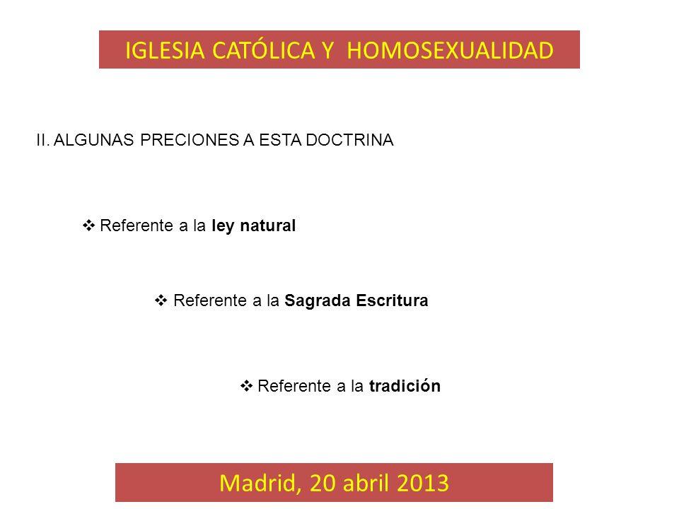 II. ALGUNAS PRECIONES A ESTA DOCTRINA Referente a la ley natural Referente a la Sagrada Escritura Referente a la tradición Madrid, 20 abril 2013 IGLES