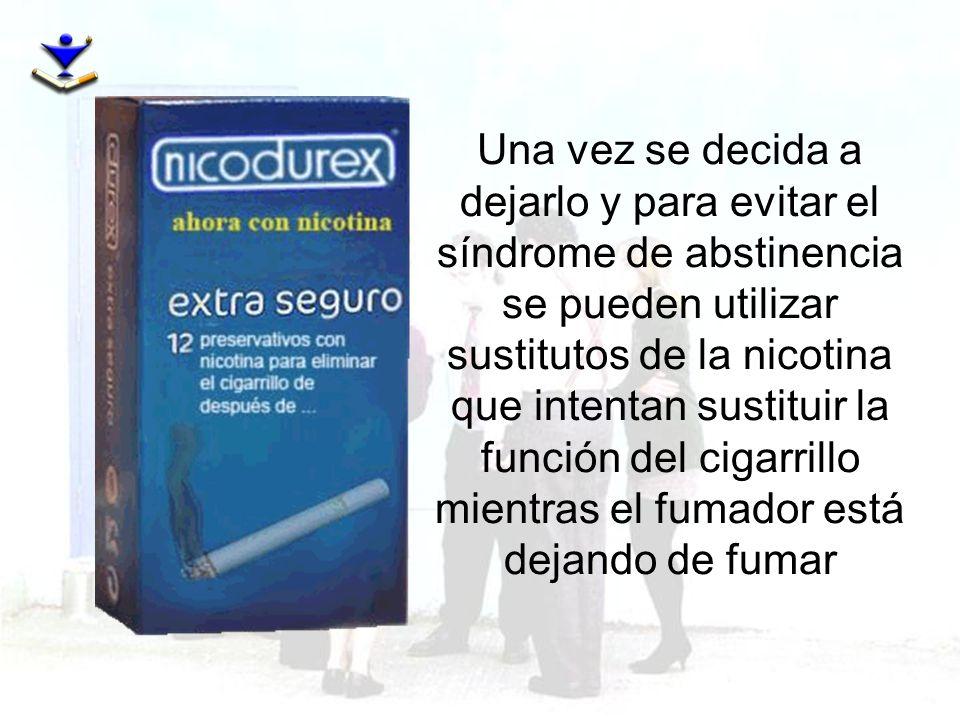 Una vez se decida a dejarlo y para evitar el síndrome de abstinencia se pueden utilizar sustitutos de la nicotina que intentan sustituir la función de