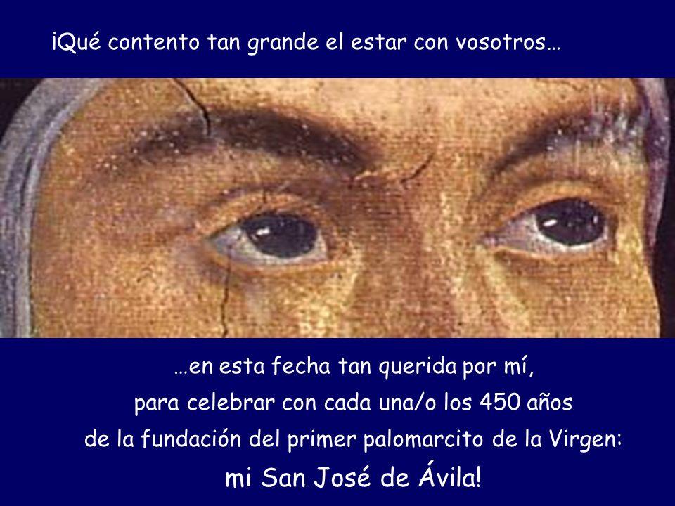 A mis hijas e hijos del mundo entero en el 450 aniversario de San José de Ávila A mis hijas e hijos del mundo entero en el 450 aniversario de San José de Ávila Texto: P.