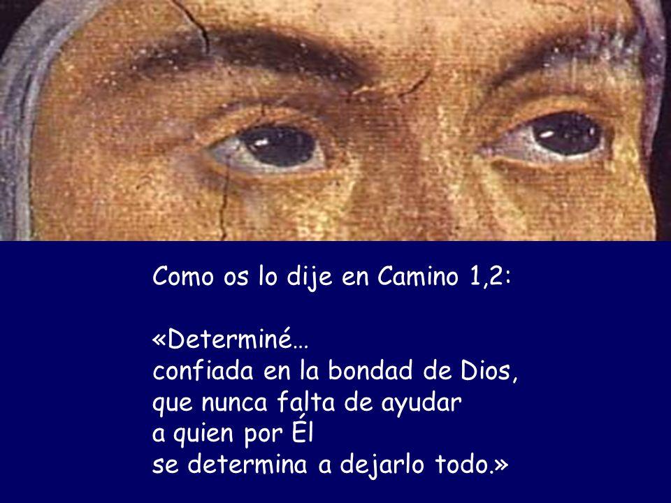 Pero, recordad: el «determinarse» no reside en nuestro esfuerzo humano, todo tiene sentido si nos abrimos a la acción de Dios sobre nosotros.