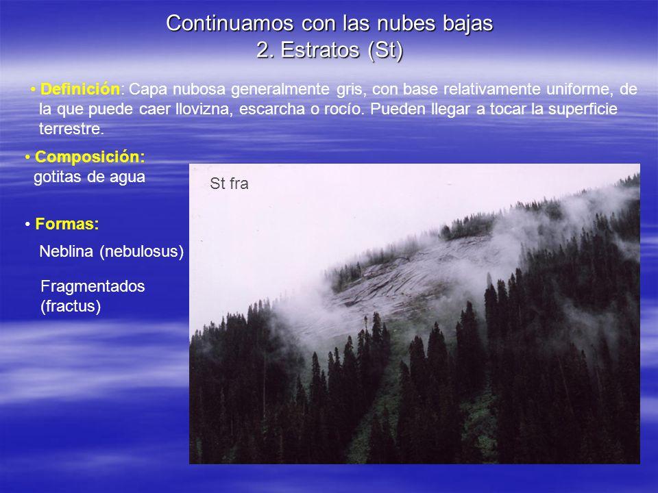 Continuamos con las nubes bajas 2. Estratos (St) Definición: Capa nubosa generalmente gris, con base relativamente uniforme, de la que puede caer llov