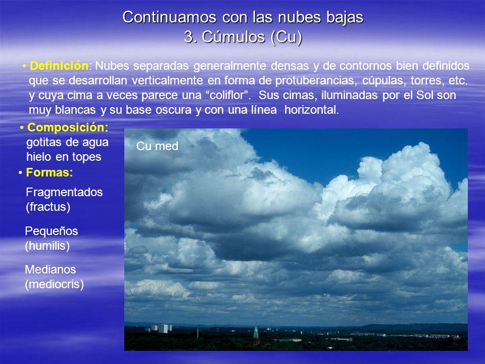 Continuamos con las nubes bajas 3. Cúmulos (Cu) Definición: Nubes separadas generalmente densas y de contornos bien definidos que se desarrollan verti