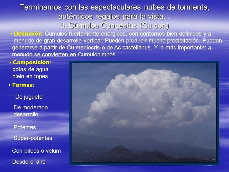 Terminamos con las espectaculares nubes de tormenta, auténticos regalos para la vista… 3. Cúmulos Congestus (Cu con) Definición: Cúmulos fuertemente e