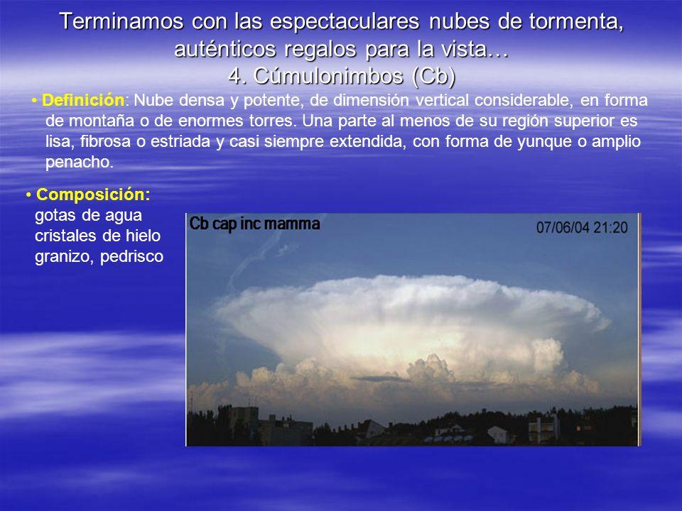 Terminamos con las espectaculares nubes de tormenta, auténticos regalos para la vista… 4. Cúmulonimbos (Cb) Definición: Nube densa y potente, de dimen