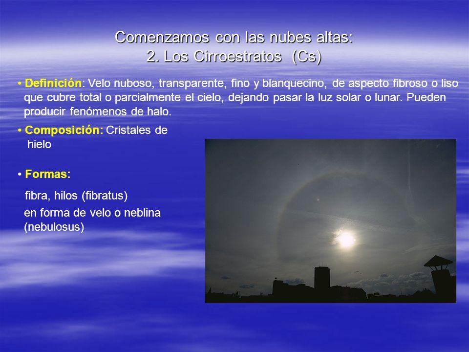 Comenzamos con las nubes altas: 2. Los Cirroestratos (Cs) Definición: Velo nuboso, transparente, fino y blanquecino, de aspecto fibroso o liso que cub