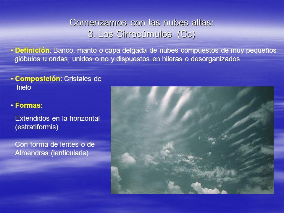 Comenzamos con las nubes altas: 3. Los Cirrocúmulos (Cc) Definición: Banco, manto o capa delgada de nubes compuestos de muy pequeños glóbulos u ondas,