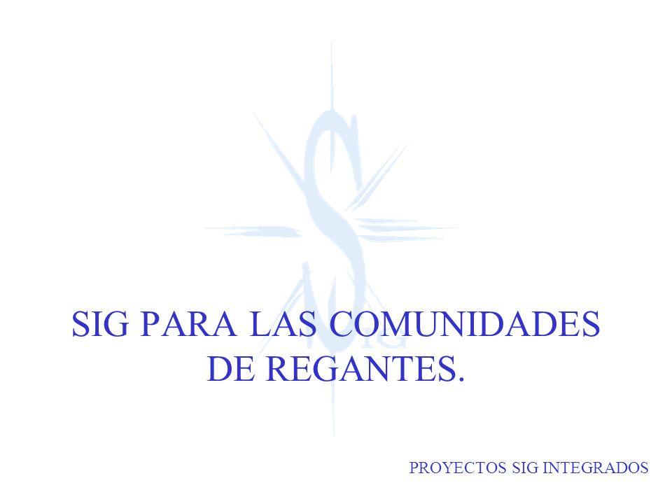 PROYECTOS SIG INTEGRADOS SIG PARA LAS COMUNIDADES DE REGANTES.