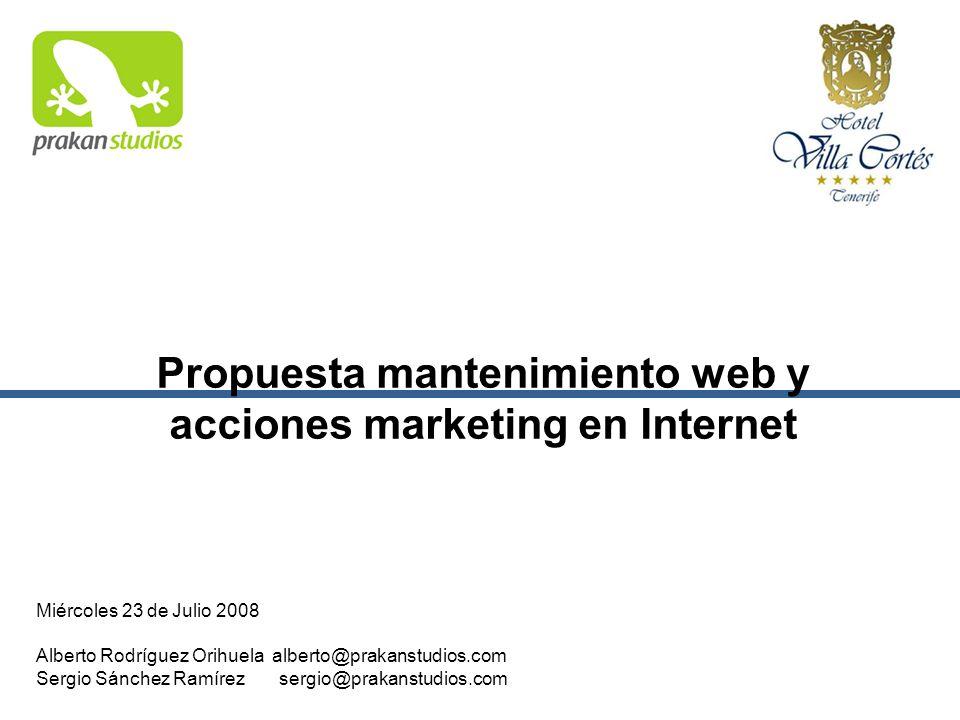 Propuesta mantenimiento web y acciones marketing en Internet Alberto Rodríguez Orihuela alberto@prakanstudios.com Sergio Sánchez Ramírez sergio@prakan