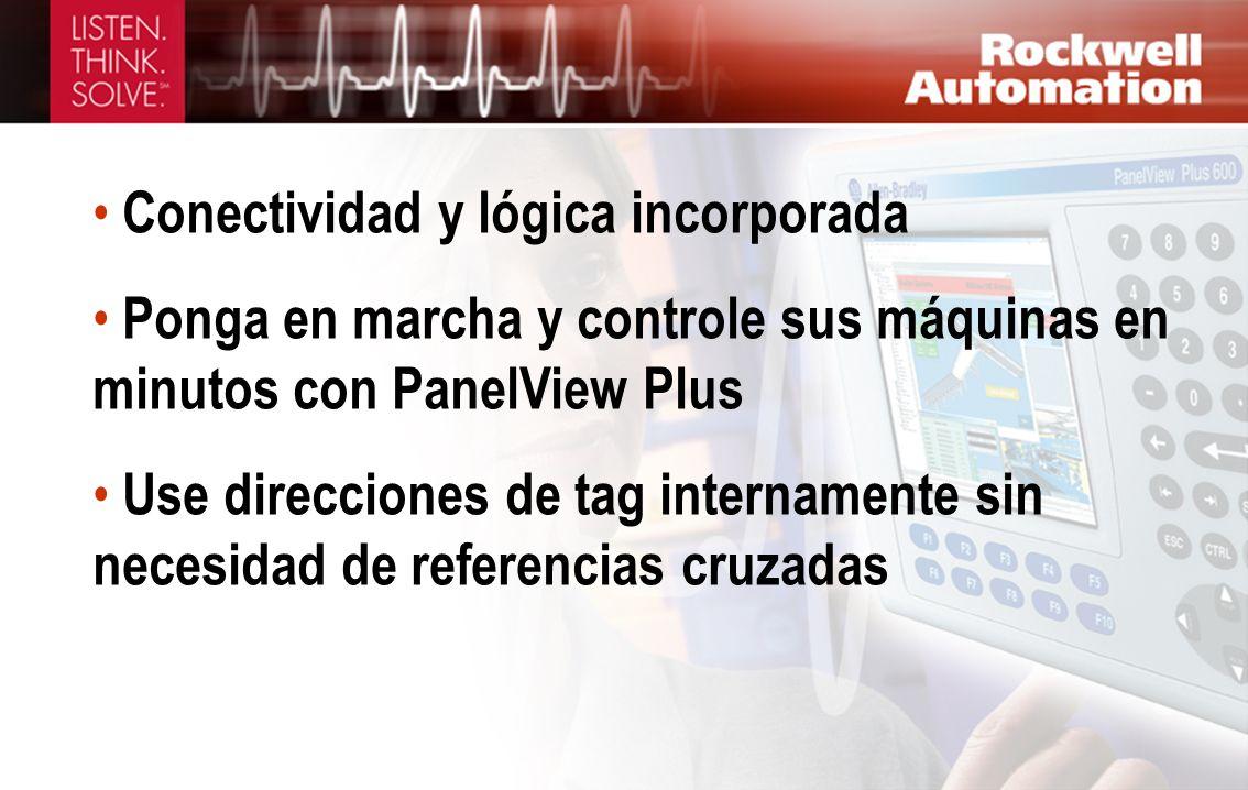 Conectividad y lógica incorporada Ponga en marcha y controle sus máquinas en minutos con PanelView Plus Use direcciones de tag internamente sin necesi