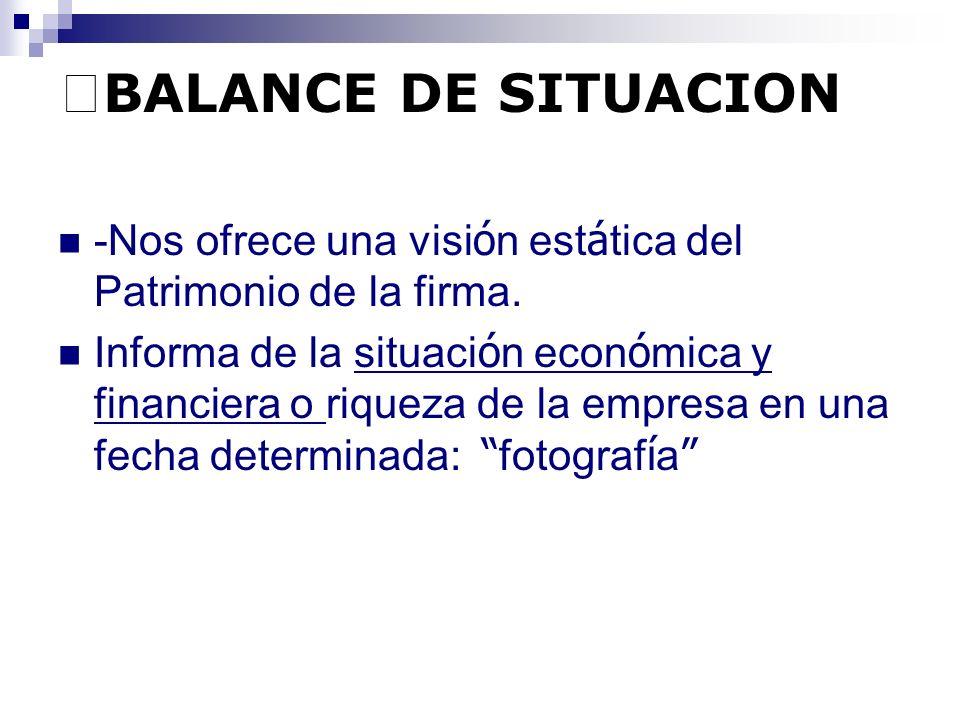 BALANCE DE SITUACION -Nos ofrece una visi ó n est á tica del Patrimonio de la firma.