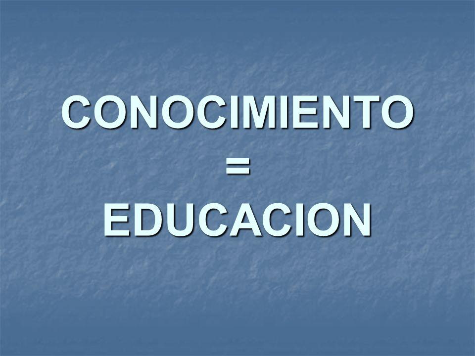 CONOCIMIENTO = EDUCACION