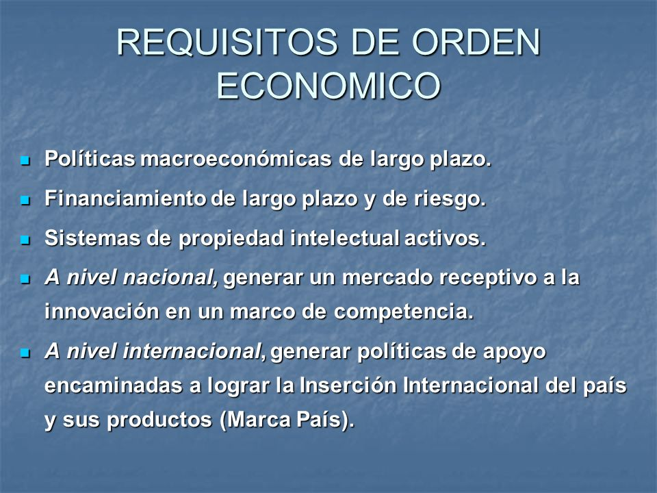 REQUISITOS DE ORDEN ECONOMICO Políticas macroeconómicas de largo plazo. Políticas macroeconómicas de largo plazo. Financiamiento de largo plazo y de r