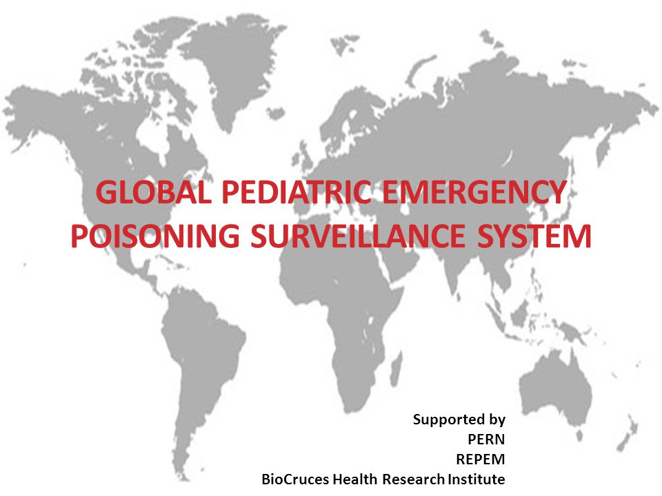 Supported by PERN REPEM BioCruces Health Research Institute GLOBAL PEDIATRIC EMERGENCY POISONING SURVEILLANCE SYSTEM
