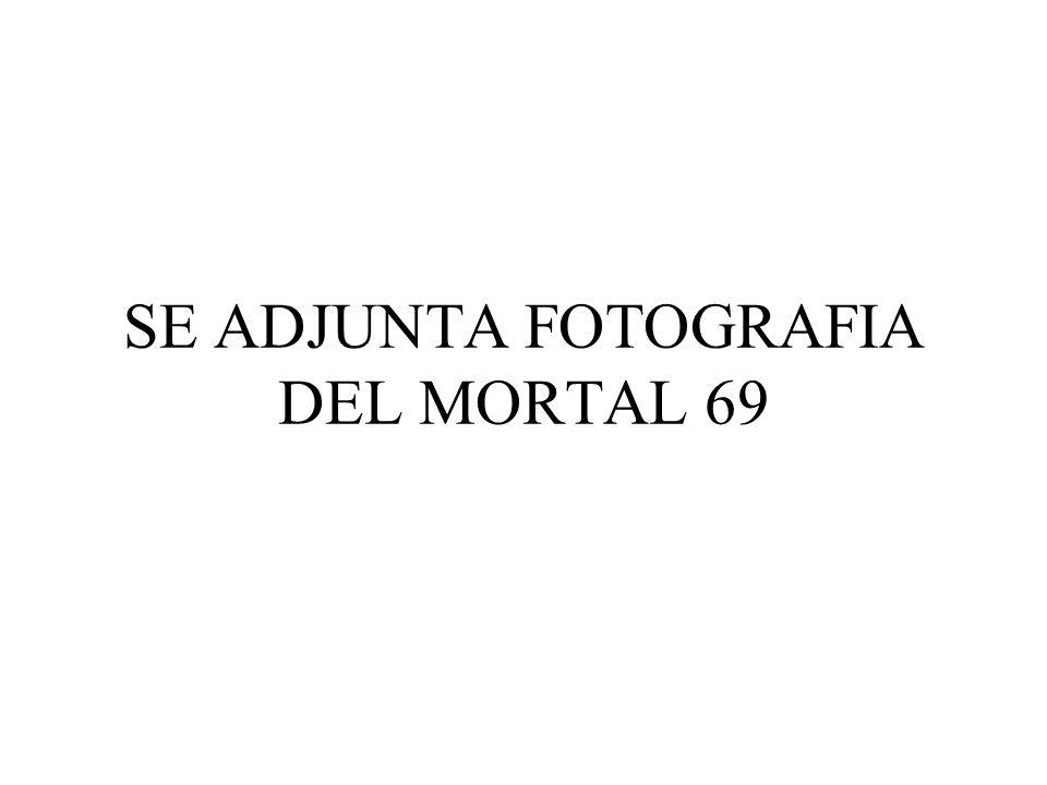 SE ADJUNTA FOTOGRAFIA DEL MORTAL 69