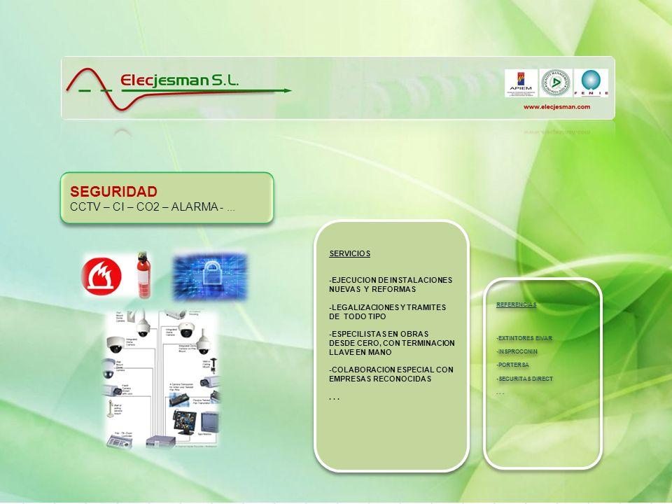 SEGURIDAD CCTV – CI – CO2 – ALARMA -... SEGURIDAD CCTV – CI – CO2 – ALARMA -... SERVICIOS -EJECUCION DE INSTALACIONES NUEVAS Y REFORMAS -LEGALIZACIONE