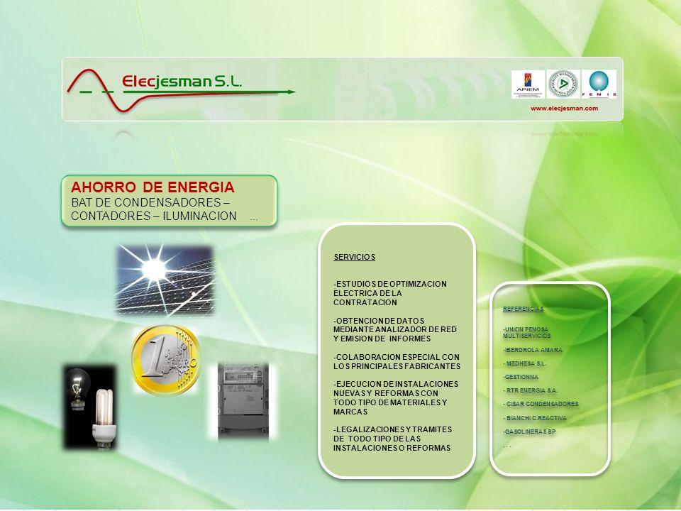 AHORRO DE ENERGIA BAT DE CONDENSADORES – CONTADORES – ILUMINACION... AHORRO DE ENERGIA BAT DE CONDENSADORES – CONTADORES – ILUMINACION... SERVICIOS -E