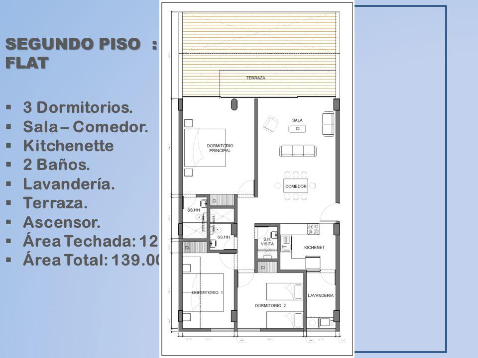SEGUNDO PISO : FLAT 3 Dormitorios. Sala – Comedor. Kitchenette 2 Baños. Lavandería. Terraza. Ascensor. Área Techada: 123.90m2 Área Total: 139.00m2