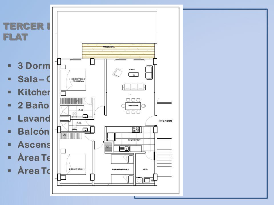 TERCER PISO: FLAT 3 Dormitorios. Sala – Comedor. Kitchenette 2 Baños. Lavandería. Balcón. Ascensor. Área Techada: 102.00m2 Área Total: 113.00m2