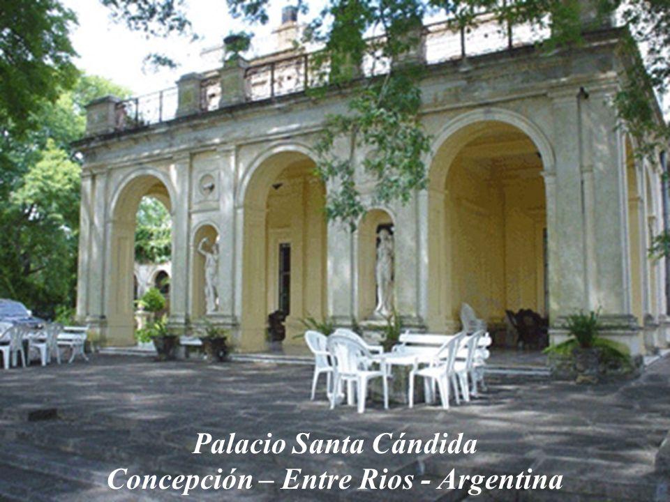 Palacio Santa Cándida Concepción – Entre Rios - Argentina