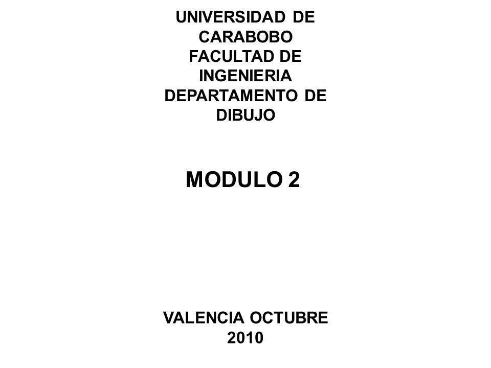 UNIVERSIDAD DE CARABOBO FACULTAD DE INGENIERIA DEPARTAMENTO DE DIBUJO MODULO 2 VALENCIA OCTUBRE 2010