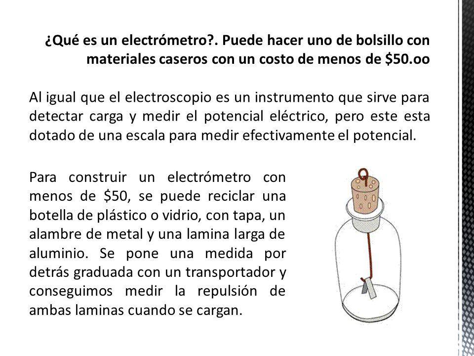 Al igual que el electroscopio es un instrumento que sirve para detectar carga y medir el potencial eléctrico, pero este esta dotado de una escala para