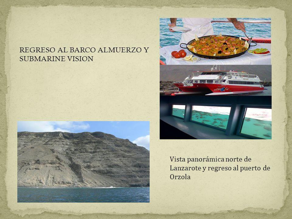 Vista panorámica norte de Lanzarote y regreso al puerto de Orzola REGRESO AL BARCO ALMUERZO Y SUBMARINE VISION