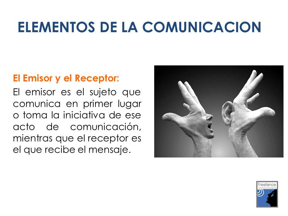 ELEMENTOS DE LA COMUNICACION El Emisor y el Receptor: El emisor es el sujeto que comunica en primer lugar o toma la iniciativa de ese acto de comunicación, mientras que el receptor es el que recibe el mensaje.