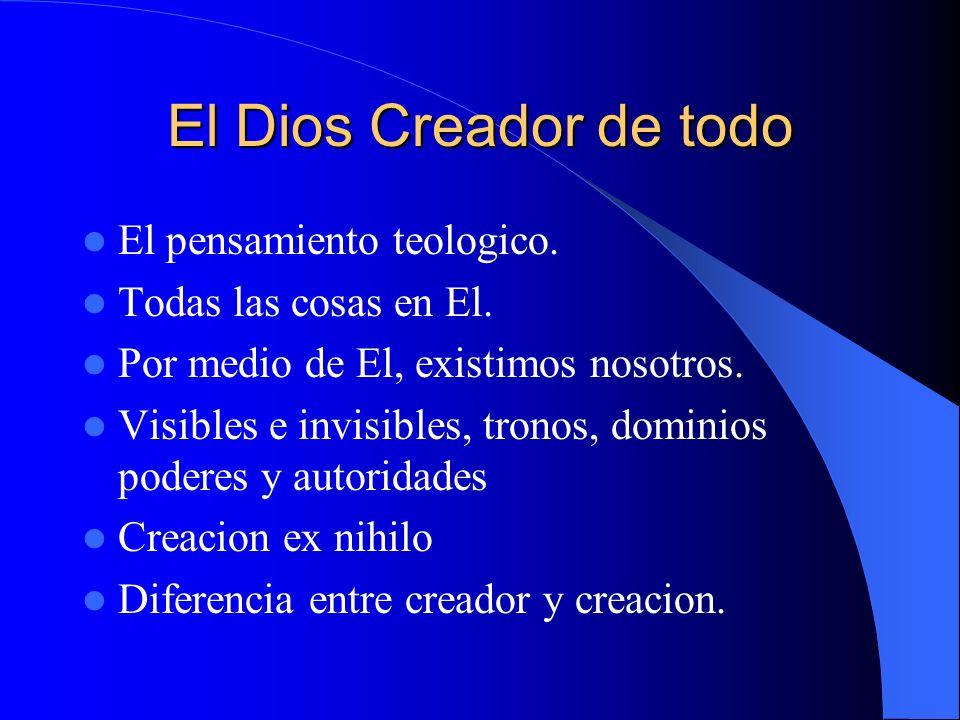 El Dios Creador de todo El pensamiento teologico.Todas las cosas en El.